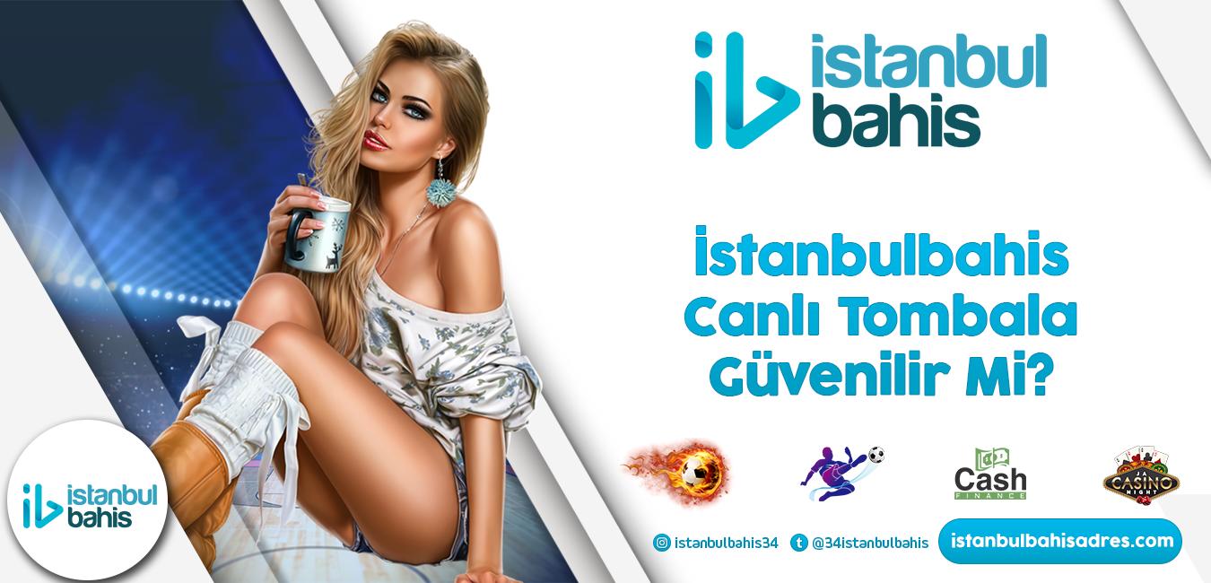 İstanbulbahis Canlı Tombala Güvenilir Mi Bilgileri
