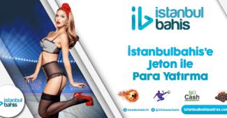 İstanbulbahis'e Jeton ile Para Yatırma