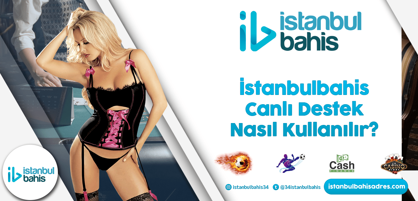 İstanbulbahis Canlı Destek Nasıl Kullanılır Bilgileri