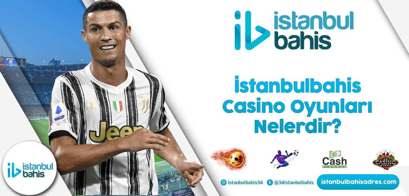 İstanbulbahis Casino Oyunları Nelerdir Bilgileri
