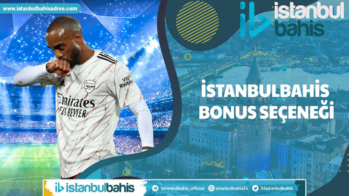İstanbulbahis Bonus Seçeneği