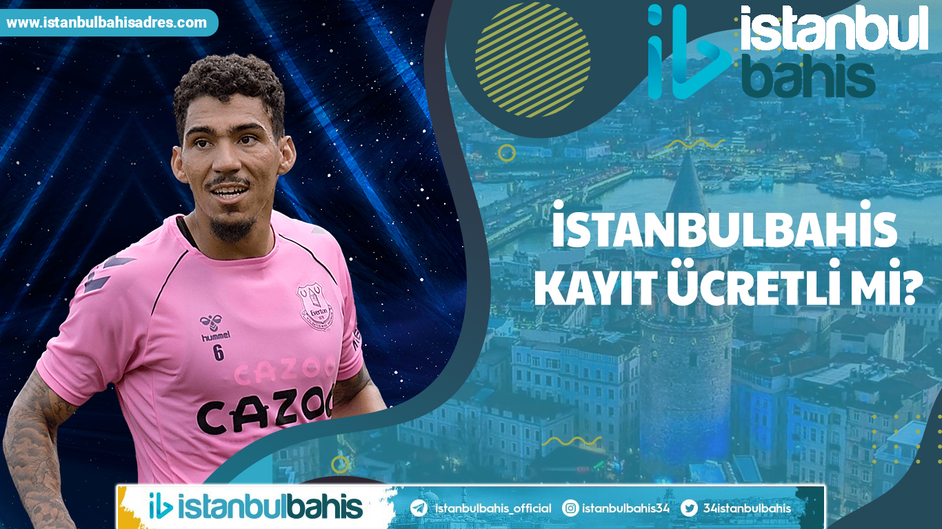 İstanbulbahis Kayıt Ücretli mi