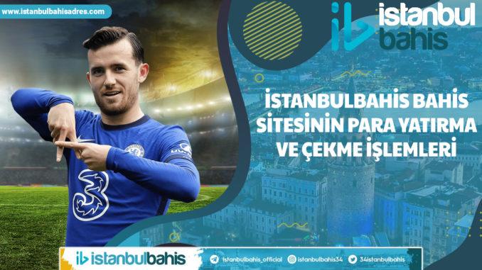 İstanbulbahis Bahis Sitesinin Para Yatırma ve Çekme İşlemleri
