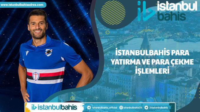 İstanbulbahis Para Yatırma ve Para Çekme İşlemleri